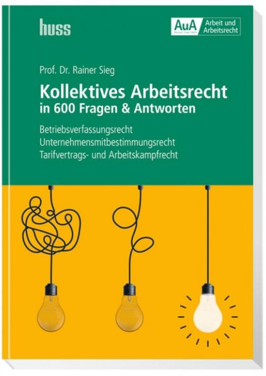 Kollektives Arbeitsrecht in 600 Fragen & Antworten
